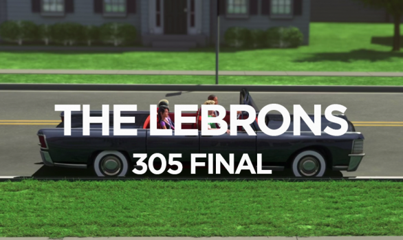 THE LEBRONS 305 FINAL